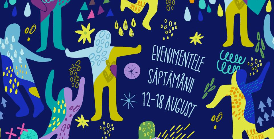 Evenimentele săptămânii 12-18 august