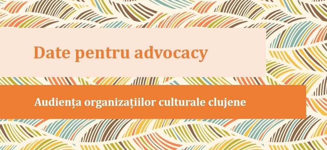 Data for advocacy: the audience of Cluj cultural organizations